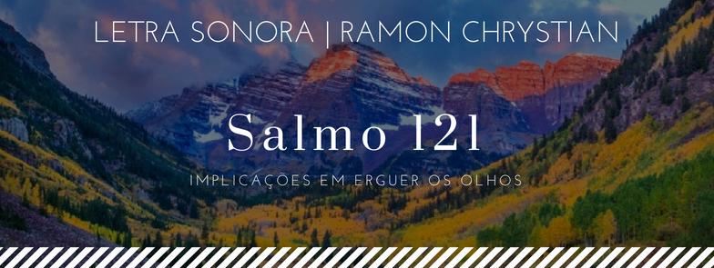 Salmo 121 – Implicações em erguer os olhos
