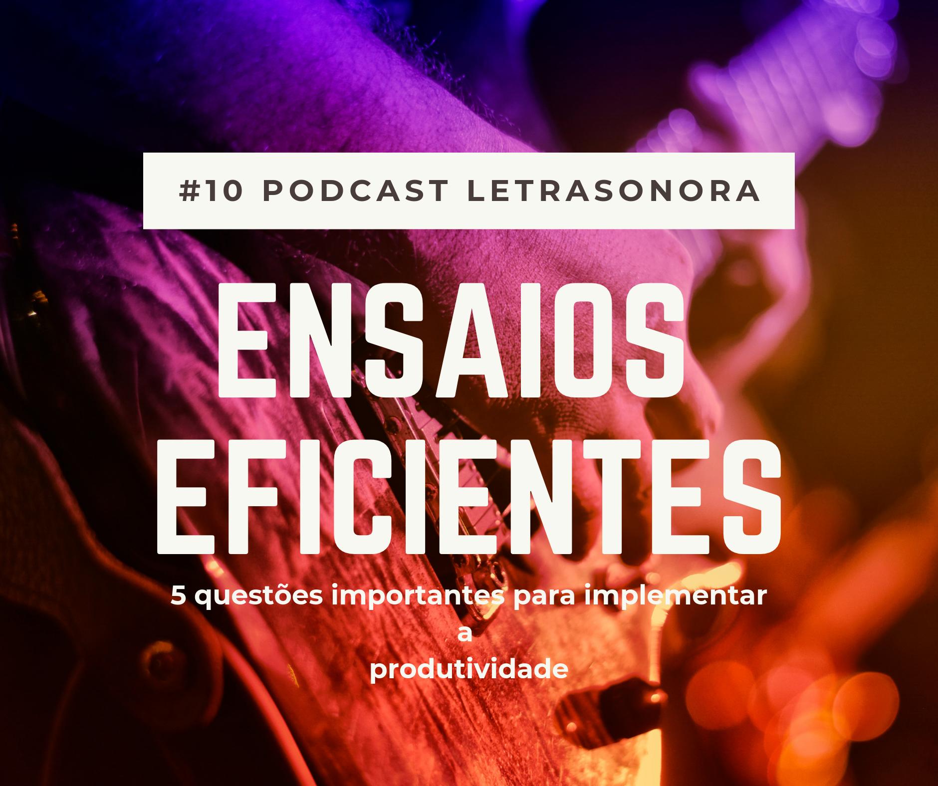 #10 – 5 Orientações para ensaios eficientes -Podcast