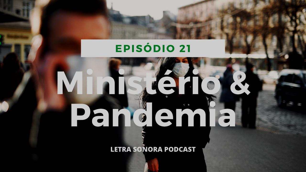 #21 Tópicos sobre Ministério & Pandemia