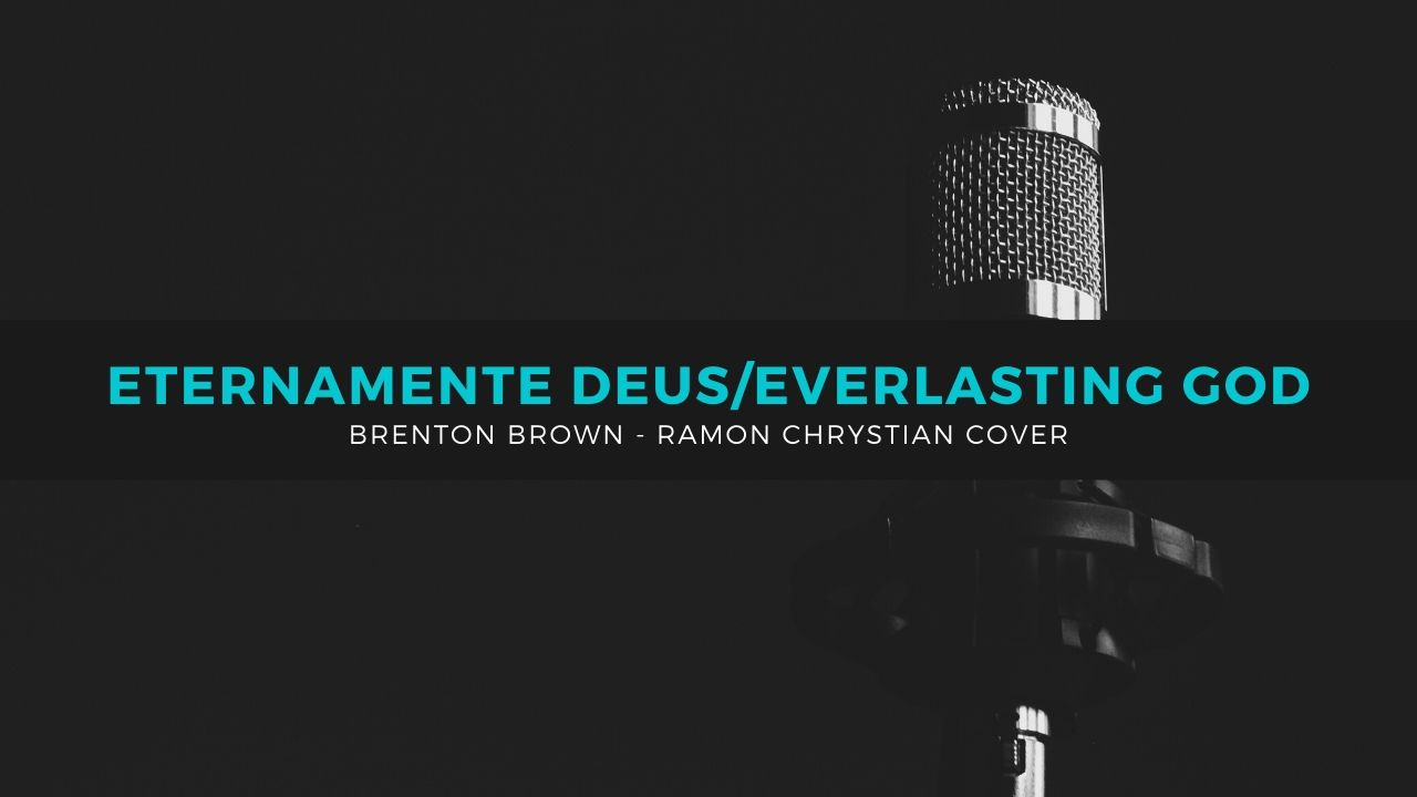 Eternamente Deus – Everlasting God (Brentown Brown/Ken Riley/Trad.Fabiano Valeriano) Cover