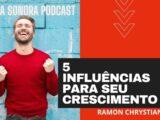 5 Influências para o seu crescimento